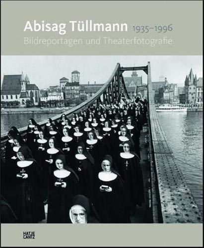 9783775727082: Abisag Tüllmann: Bildreportage und Theaterfotografie: 1935-1996