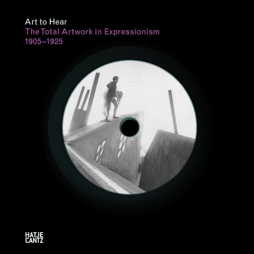 9783775727273: Art to hear: Total Artwork Expressionism: Art, Film, Literature, Theater, Dance and Architecture 1905-1925