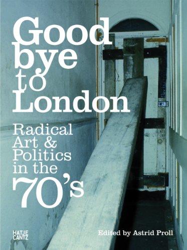 Goodbye to London: Radical Art & Politics in the 70's: ed. Astrid Proll