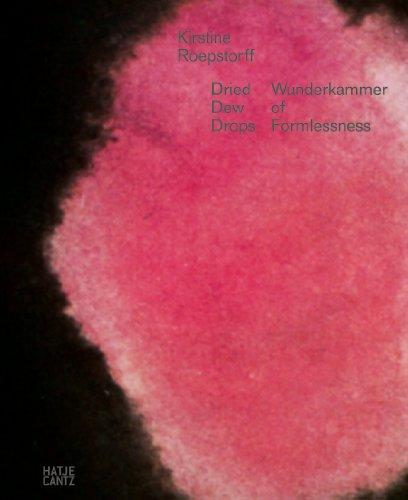 Kirstine Roepstorff: Dried Dew Drops. Wunderkammer of: Nikola Dietrich; Rebekka