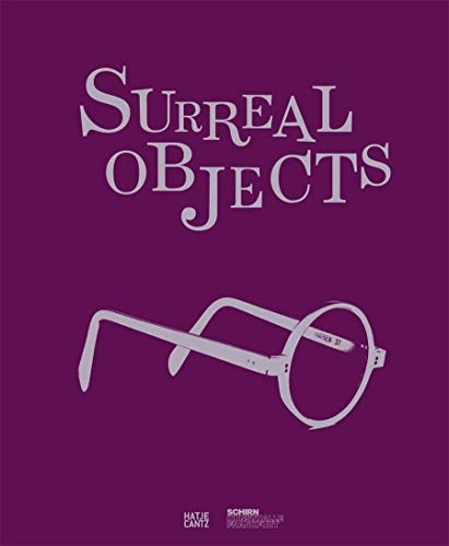Surreal Objects - Three-Dimensional Works from Dali to Man Ray: Pfeiffer, Ingrid/Hollein, Max et al