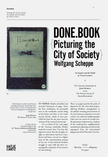 Done.Book. Picturing the City of Society. An Inquiry into the Depth of Visual Archives. The Venetian Notebooks of John Ruskin versus the Picture Library of Alvio Gavagnin (2010) - Scheppe, Wolfgang