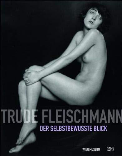 Trude Fleischmann: Der selbstbewusste Blick Holzer, Anton; Kreutler, Frauke; Herrberg, Heike; Krammer, Marion und Mahler, Astrid - Herrberg, Heike