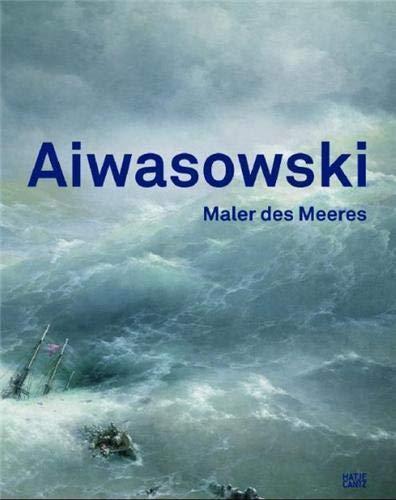 Aiwasowski, Maler des Meeres. - Aivazovsky, Ivan Konstantinovich; Ingried Brugger; Lisa Kreil
