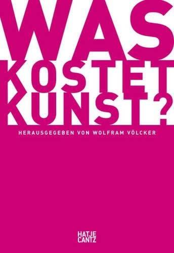 Was kostet Kunst? - Daniela Baumberg; Dirk Boll; Henrik Hanstein; Christian Knebel; Florian Mercker; Andreas Schalhorn; Wolfram Völcker; Isabel Von Klitzing