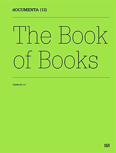 Documenta 13: Catalog I/3, The Book of Books: Christov-Bakargiev, Carolyn; Martinez, Ch�s; ...