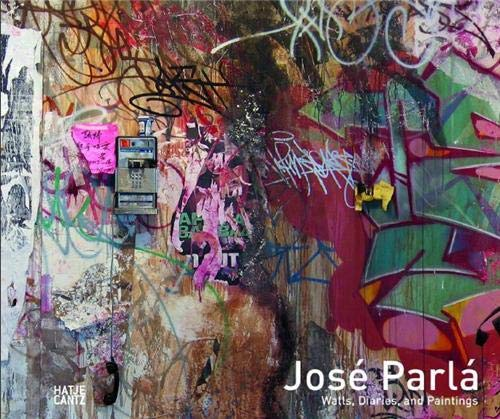9783775729772: José Parlá: Walls, Diaries, and Paintings
