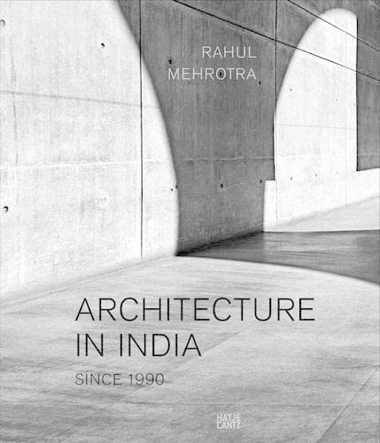 Architecture in India: Since 1990: Mehrotra, Rahul