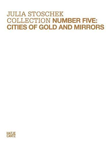 9783775733083: Julia Stoschek Collection, Number Five: Cities of Gold and Mirrors