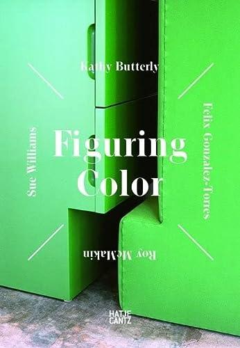 9783775733304: Figuring Color: Kathy Butterly, Félix González-Torres, Roy McMakin, Sue Williams