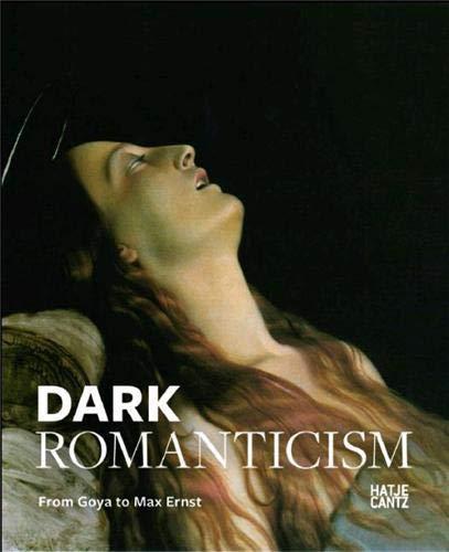 DARK ROMANTICISM: FROM GOYA TO MAX ERNST.: KRAMER, Felix (Edits),