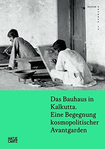 Das Bauhaus in Kalkutta. Eine Begegnung kosmopolitischer: Chatterjee, Sria, Regina