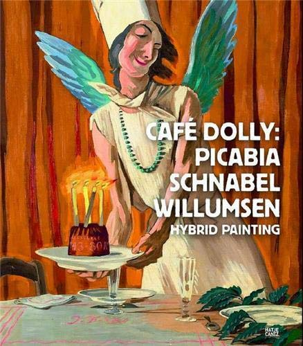 9783775737180: Cafe Dolly: Picabia, Schnabel, Willumsen: Hybrid Painting