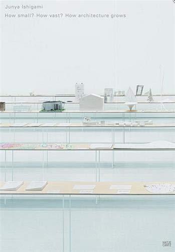 Junya Ishigami: How Small? How Vast? How Architecture Grows: Ishigami, Junya