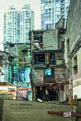 9783775738293: Peter Bialobrzeski: Nail Houses or the Destruction of Lower Shanghai