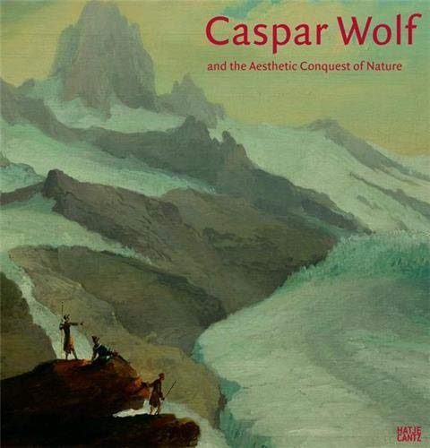 Caspar Wolf and the aesthetic conquest of: Brinkmann, Bodo .