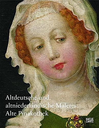 Altdeutsche und altniederländische Malerei, Alte Pinakothek : Alte Pinakothek. Hrsg. v. Bayerischen Staatsgemäldesammlungen, München