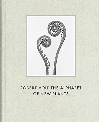 Robert Voit: The Alphabet of New Plants: Christoph Schaden,Steffen Siegel