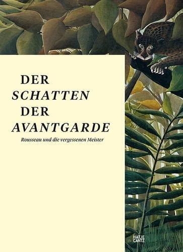 Der Schatten der Avantgarde. Rousseau und die vergessenen Meister.: Hg. Falk Wolf u.a. Katalogbuch,...