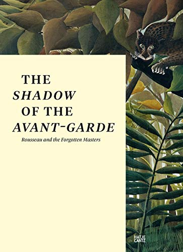 9783775740593: The Shadow of the Avart-Garde: Rousseau and the Forgotten Masters