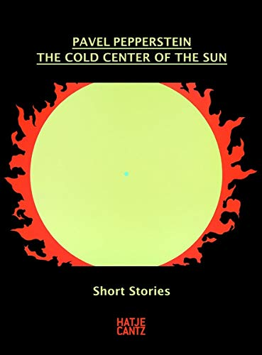 9783775740661: Pavel Pepperstein. The Cold Center of the Sun: Short Stories