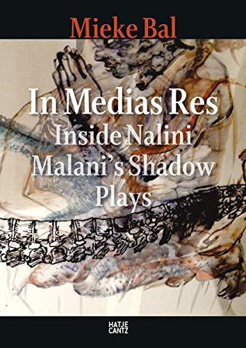 9783775741460: In Medias Res: Inside Nalini Malani's Shadow Plays