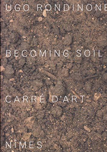 Ugo Rondinone - Becoming Soil - Carre: Rondinone, Ugo