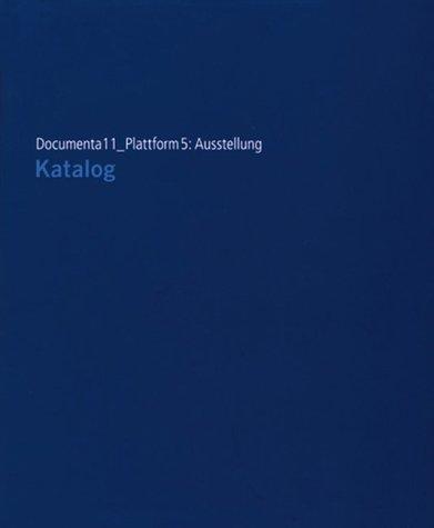 Documenta 11_Plattform 5: Ausstellung . Katalog und Katalog Appendix (2 Bde., compl.).: Fietzek, ...