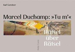 "Marcel Duchamp: ""Tu m'"": Rätsel über Rätsel: Duchamp, Marcel; Gerstner,"