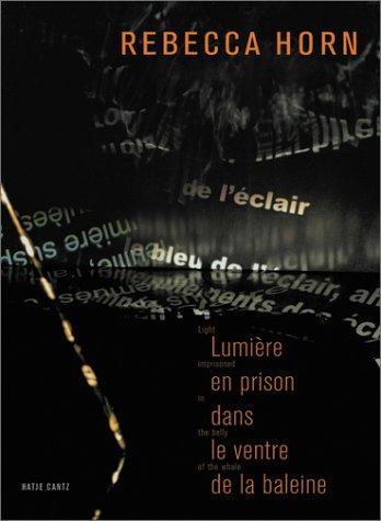 Rebecca Horn : Light Imprisoned in the Belly of the Whale / Lumière En Prison Dans Le ...