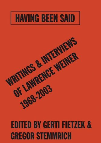 9783775791946: Having Been Said: Writings & Interviews Of Lawrence Weiner 1968-2003