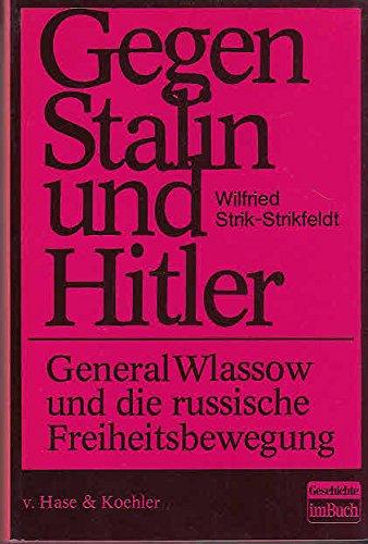 9783775807852: Gegen Stalin und Hitler. General Wlassow und die russische Freiheitsbewegung. Mit zahlr. Abb. auf Tafeln u. Register,