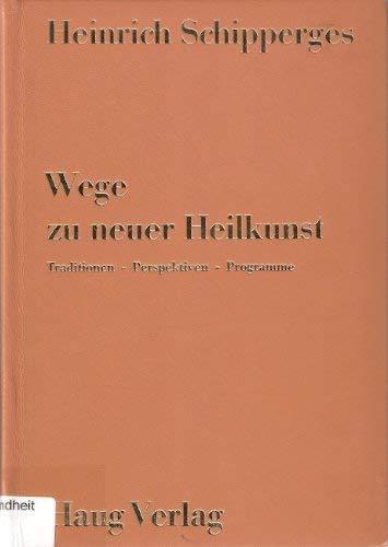 9783776005004: Wege zu neuer Heilkunst: Traditionen, Perspektiven, Programme (German Edition)
