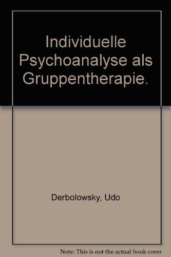 Individuelle Psychoanalyse als Gruppentherapie: Udo Derbolowsky: