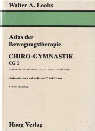 Atlas der Bewegungstherapie: Chiro-Gymnastik CG I. Funktionelle: Laabs, Walter A.