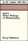 Kent's Minor Writings on Homeopathy: Gypser, Klaus-Henning