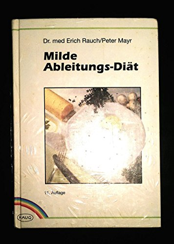 Milde Ableitungsdiät: Kochrezepte der Milden Ableitungskur. Richtlinien für gesündere Ernährung Rauch, Erich and Mayr, Peter
