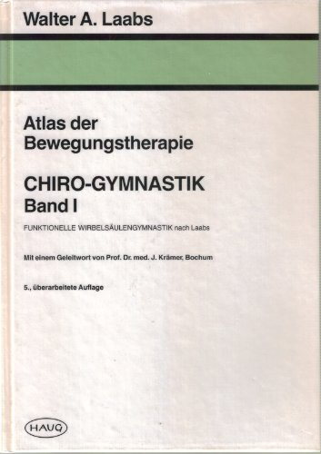 Atlas der Bewegungstherapie, Chirogymnastik, Bd.1, Funktionelle Wirbelsäulengymnastik: Walter A. Laabs