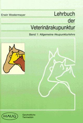 9783776012477: Lehrbuch der Veterinärakupunktur. Allgemeine Akupunkturlehre /Akupunktur des Pferdes