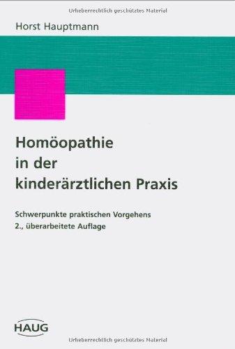 Homöopathie in der kinderärztlichen Praxis. Schwerpunkte praktischen Vorgehens: Hauptmann...