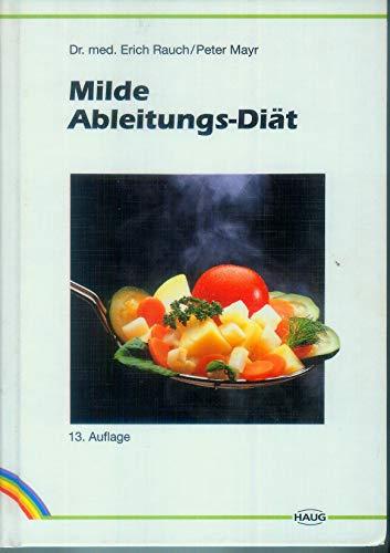 Milde Ableitungsdiät - Kochrezepte der Milden Ableitungskur - - Richtlinien für gesündere Ernährung - - RAUCH, E. und P. MAYR
