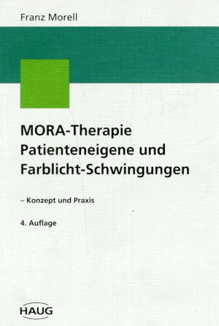 9783776015348: MORA-Therapie. Patienteneigene und Farblichtschwingungen - Konzept und Praxis