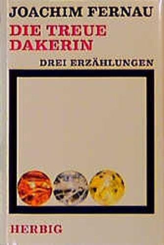 Die treue Dakerin. Drei Erzählungen.: Joachim Fernau