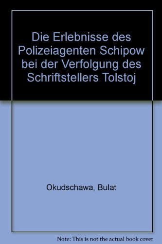 9783776606911: Die Erlebnisse des Polizeiagenten Schipow bei der Verfolgung des Schriftstellers Tolstoj