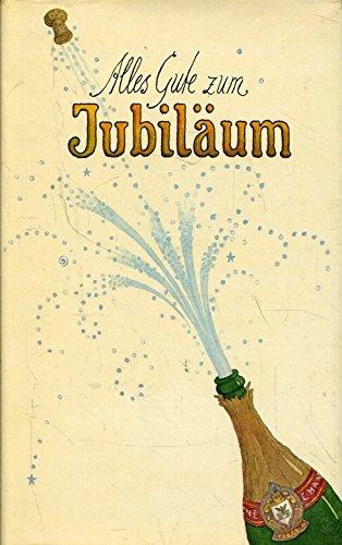 Alles Gute zum Jubiläum. Heitere und auch: Rübesamen (Hrsg.), Hans