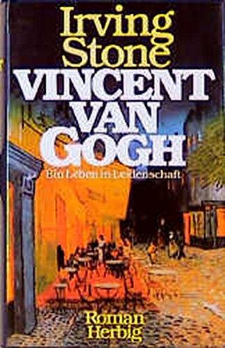 Vincent van Gogh : ein Leben in Leidenschaft ; Roman. Irving Stone. [Dt. Übers. von Mildred Hornack-Fish] - STONE, Irving