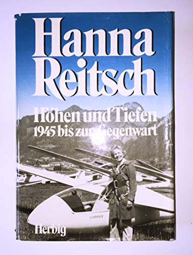Höhen und Tiefen : 1945 bis z. Gegenwart: Reitsch, Hanna