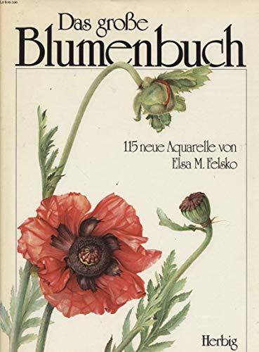Das grosse Blumenbuch. 115 neue Aquarelle: Elsa M. Felsko