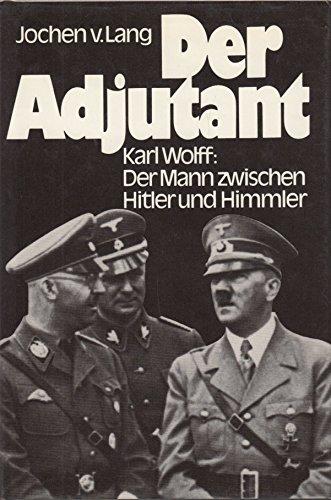 Der Adjutant: Karl Wolff, der Mann zwischen: Jochen von Lang