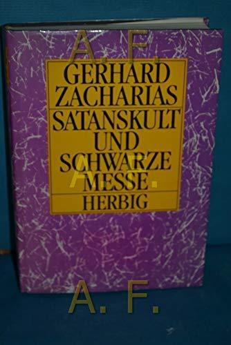 Satanskult und Schwarze Messe. Die Nachtseite des: Zacharias, Gerhard